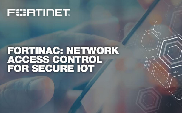 Fortinet Releases New Network Access Control Solution for IoT Security