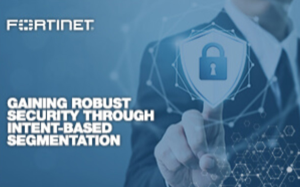 Fortinet Rolls out Next-Generation Firewalls to Deliver Intent-based Segmentation